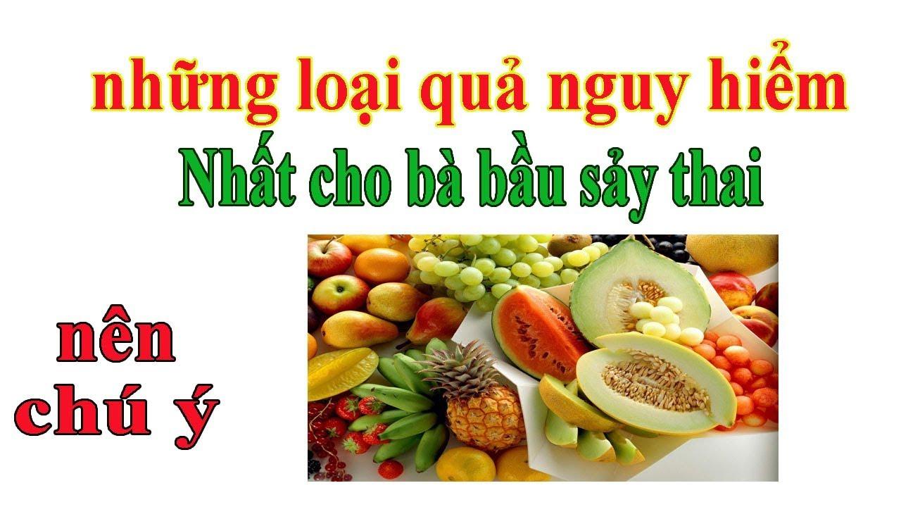 Những loại hoa quả Bà bầu không nên ăn để tránh sảy thai và sinh non